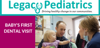 Legacy Pediatrics First Baby Dental Visit
